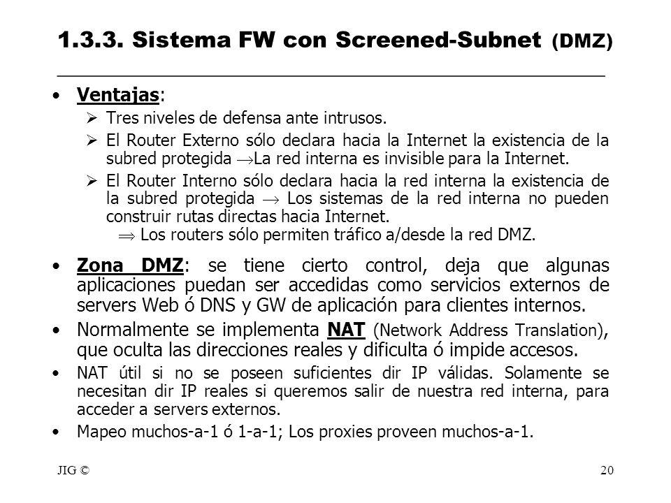 JIG ©20 1.3.3. Sistema FW con Screened-Subnet (DMZ) _________________________________________________ Ventajas: Tres niveles de defensa ante intrusos.