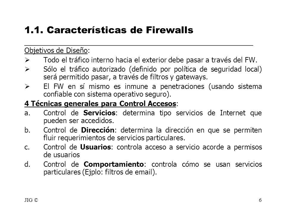 JIG ©6 1.1. Características de Firewalls ________________________________________________ Objetivos de Diseño: Todo el tráfico interno hacia el exteri