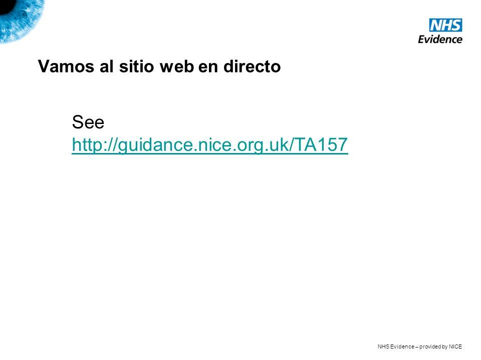 NHS Evidence – provided by NICE Vamos al sitio web en directo See http://guidance.nice.org.uk/TA157 http://guidance.nice.org.uk/TA157