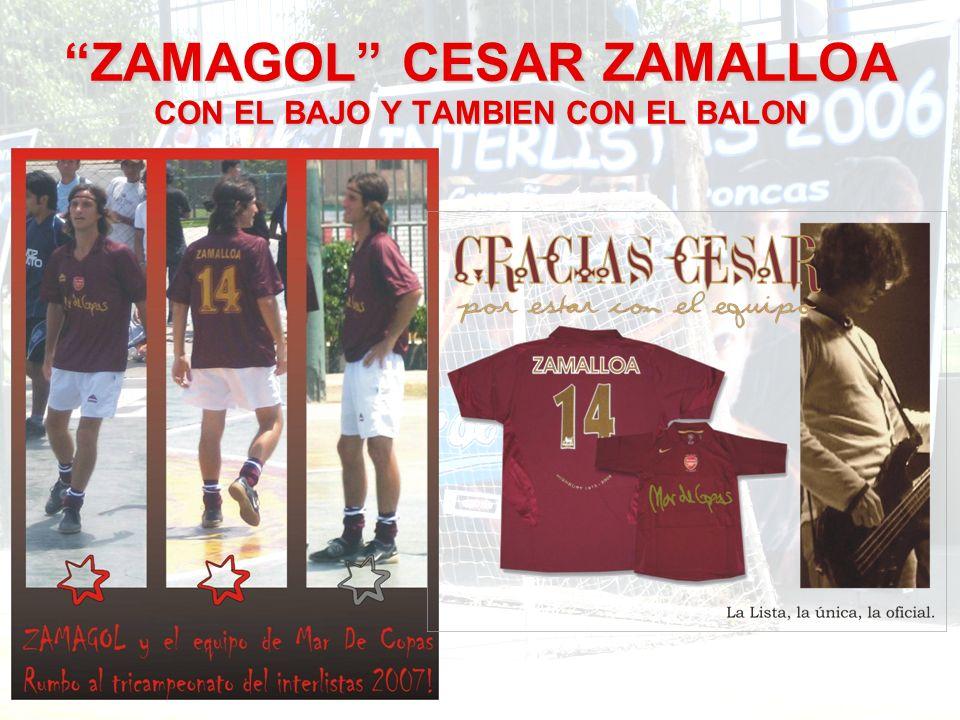 ZAMAGOL CESAR ZAMALLOA CON EL BAJO Y TAMBIEN CON EL BALON