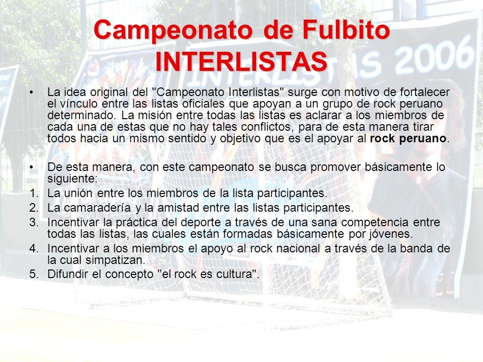 Campeonato de Fulbito INTERLISTAS La idea original del Campeonato Interlistas surge con motivo de fortalecer el vínculo entre las listas oficiales que apoyan a un grupo de rock peruano determinado.
