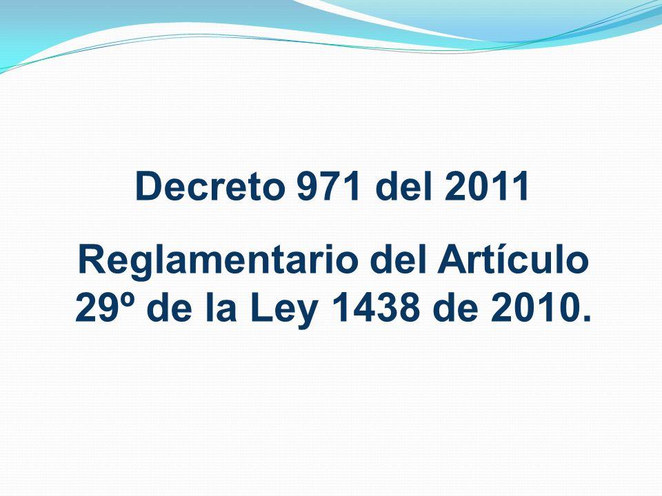 Decreto 971 del 2011 Reglamentario del Artículo 29º de la Ley 1438 de 2010.