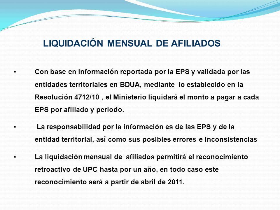 3. Instrumento jurídico y técnico para la administración de recursos del Régimen Subsidiado LIQUIDACIÓN MENSUAL DE AFILIADOS Con base en información r