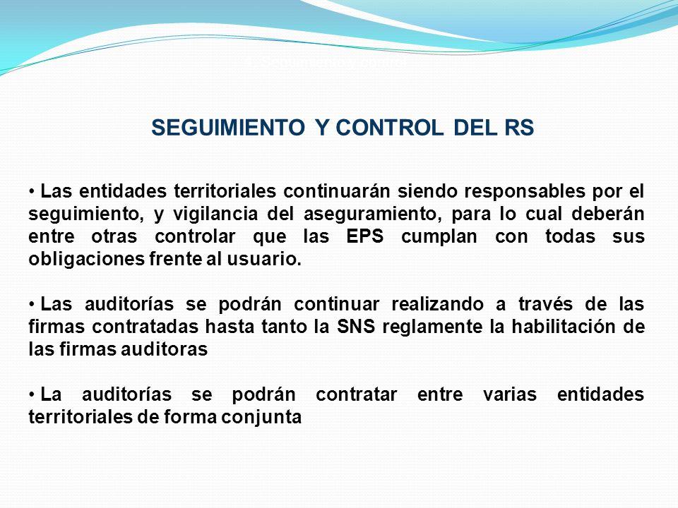 SEGUIMIENTO Y CONTROL DEL RS Las entidades territoriales continuarán siendo responsables por el seguimiento, y vigilancia del aseguramiento, para lo c