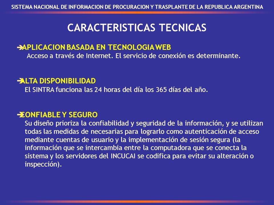 SISTEMA NACIONAL DE INFORMACION DE PROCURACION Y TRASPLANTE DE LA REPUBLICA ARGENTINA CARACTERISTICAS TECNICAS APLICACION BASADA EN TECNOLOGIA WEB Acceso a través de Internet.