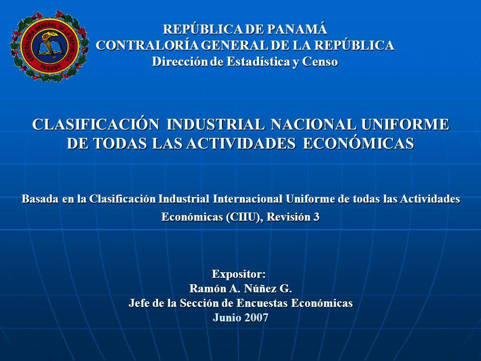 REPÚBLICA DE PANAMÁ CONTRALORÍA GENERAL DE LA REPÚBLICA Dirección de Estadística y Censo CLASIFICACIÓN INDUSTRIAL NACIONAL UNIFORME DE TODAS LAS ACTIV