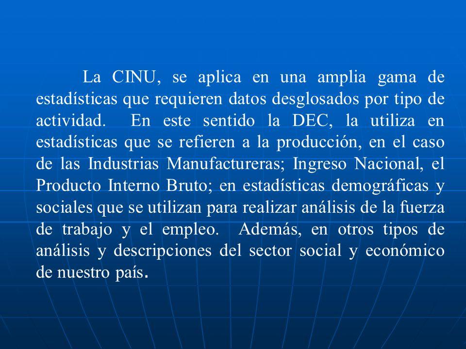 La CINU, se aplica en una amplia gama de estadísticas que requieren datos desglosados por tipo de actividad. En este sentido la DEC, la utiliza en est
