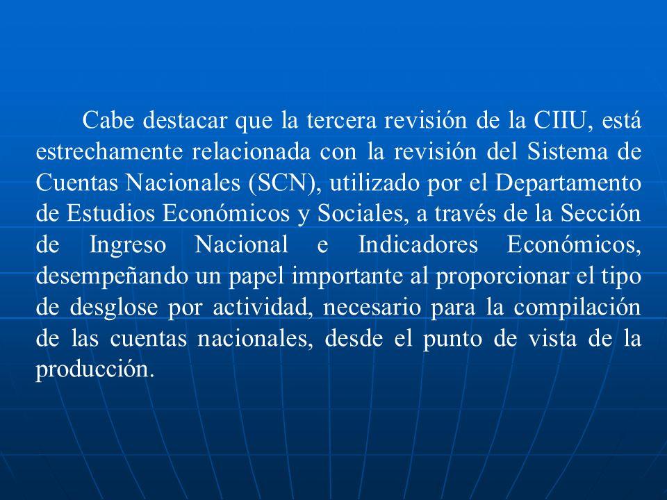 Cabe destacar que la tercera revisión de la CIIU, está estrechamente relacionada con la revisión del Sistema de Cuentas Nacionales (SCN), utilizado po