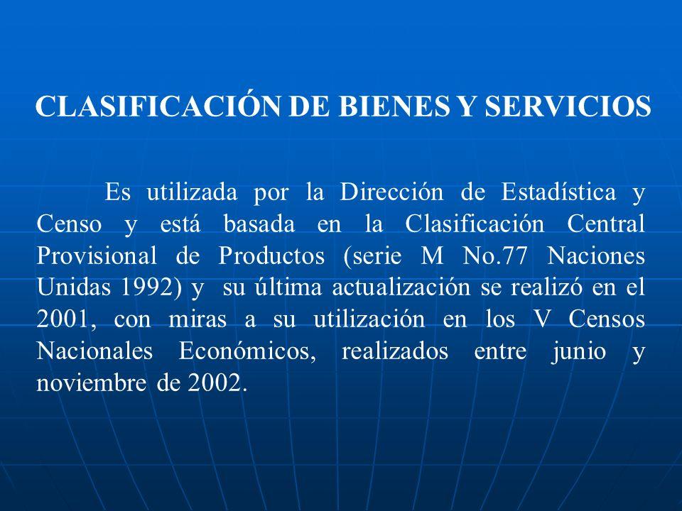 Es utilizada por la Dirección de Estadística y Censo y está basada en la Clasificación Central Provisional de Productos (serie M No.77 Naciones Unidas