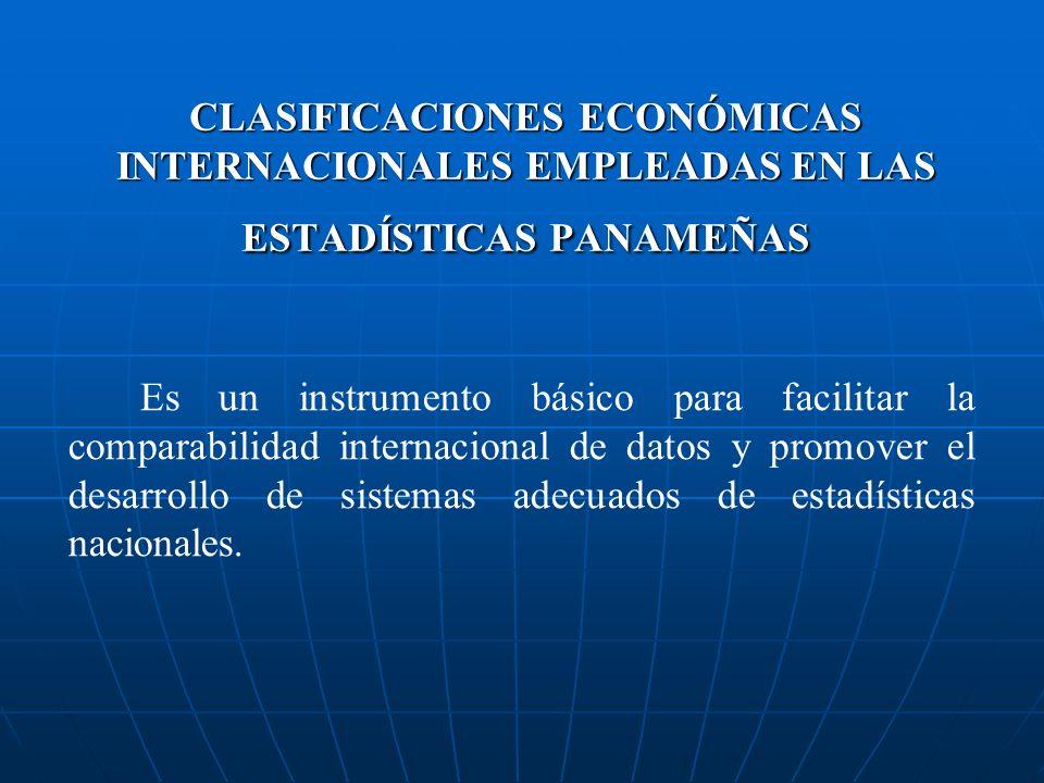 CLASIFICACIONES ECONÓMICAS INTERNACIONALES EMPLEADAS EN LAS ESTADÍSTICAS PANAMEÑAS Es un instrumento básico para facilitar la comparabilidad internaci