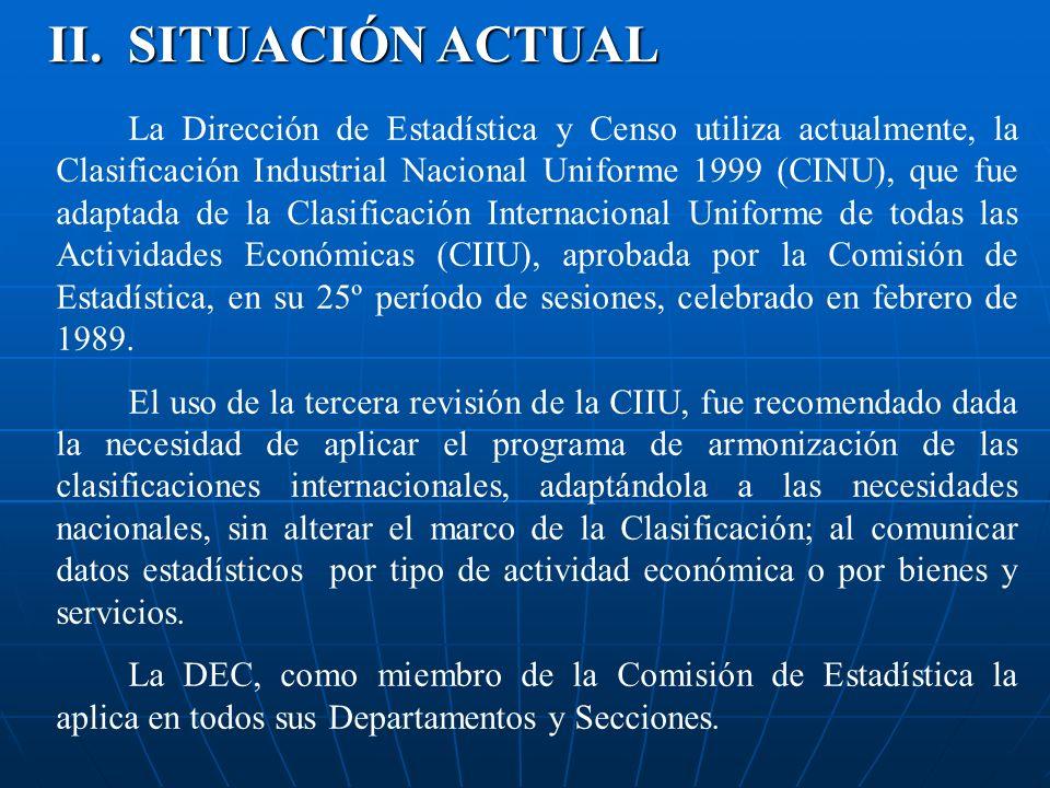 II. SITUACIÓN ACTUAL La Dirección de Estadística y Censo utiliza actualmente, la Clasificación Industrial Nacional Uniforme 1999 (CINU), que fue adapt