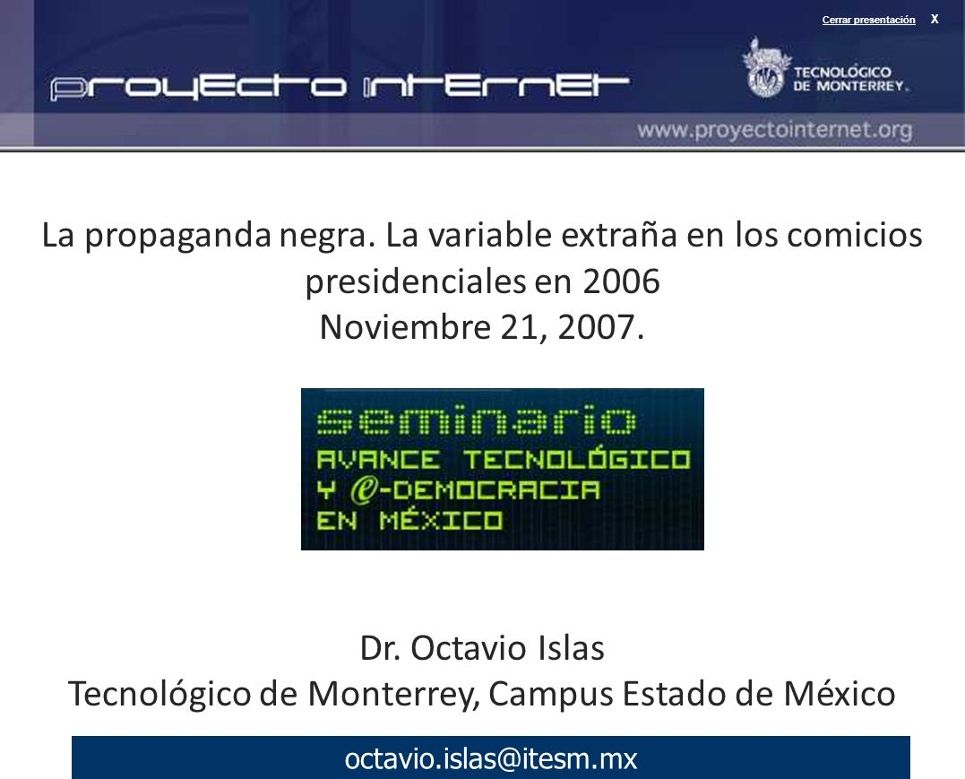 octavio.islas@itesm.mx El viernes 30 de junio de 2006, el sitio web de López Obrador fue objeto de la intrusión de hackers.