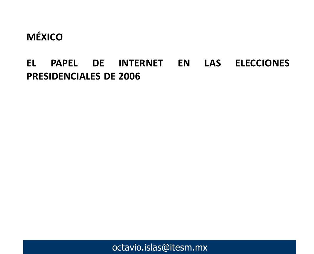 MÉXICO EL PAPEL DE INTERNET EN LAS ELECCIONES PRESIDENCIALES DE 2006