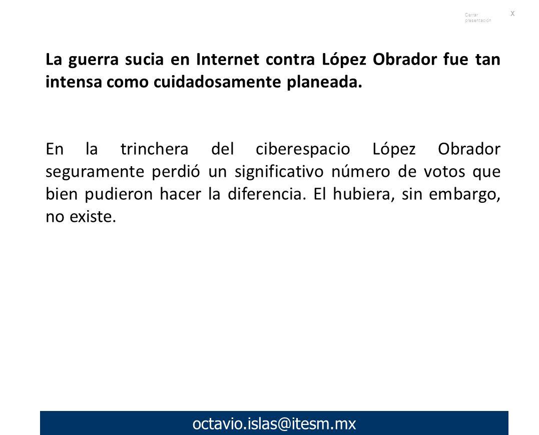 octavio.islas@itesm.mx La guerra sucia en Internet contra López Obrador fue tan intensa como cuidadosamente planeada.