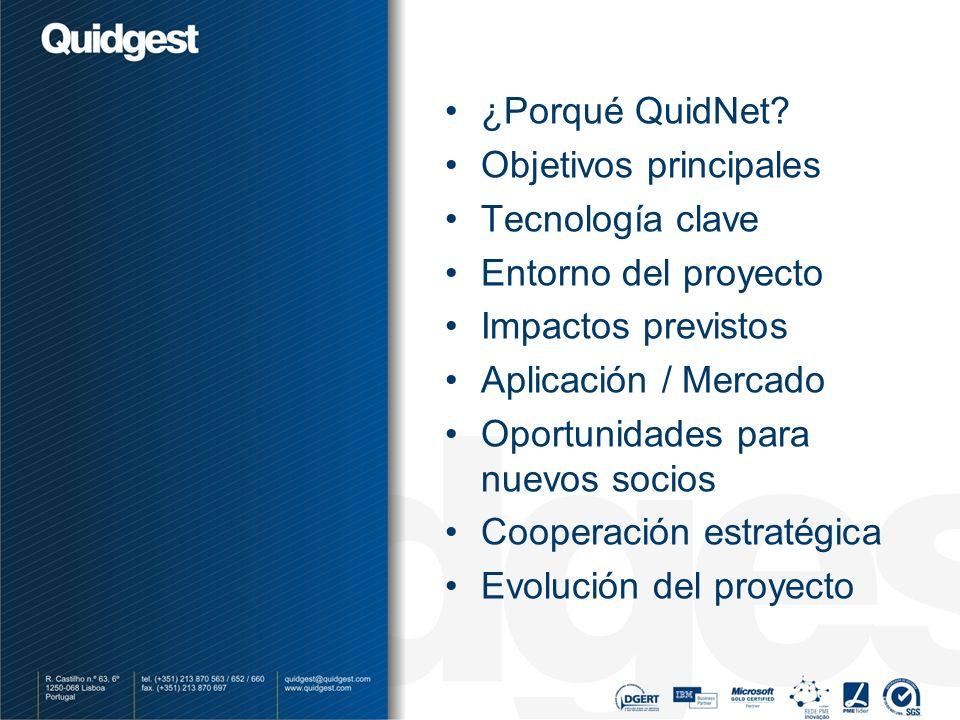 ¿Porqué QuidNet? Objetivos principales Tecnología clave Entorno del proyecto Impactos previstos Aplicación / Mercado Oportunidades para nuevos socios