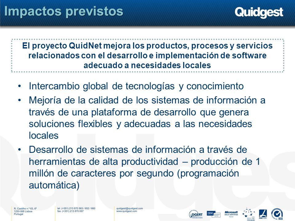 Impactos previstos Intercambio global de tecnologías y conocimiento Mejoría de la calidad de los sistemas de información a través de una plataforma de