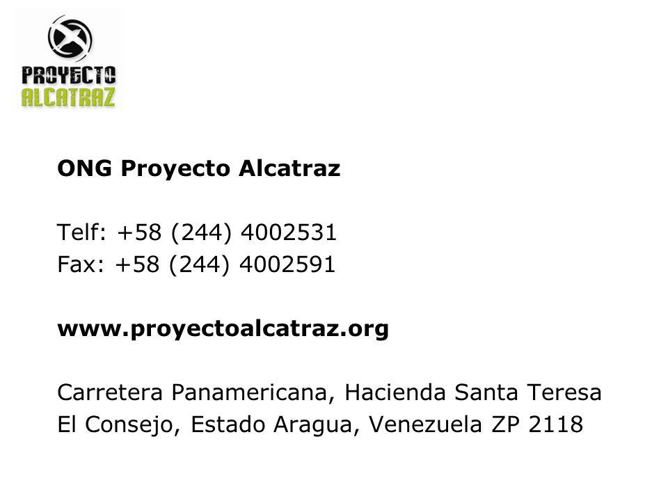 ONG Proyecto Alcatraz Telf: +58 (244) 4002531 Fax: +58 (244) 4002591 www.proyectoalcatraz.org Carretera Panamericana, Hacienda Santa Teresa El Consejo, Estado Aragua, Venezuela ZP 2118