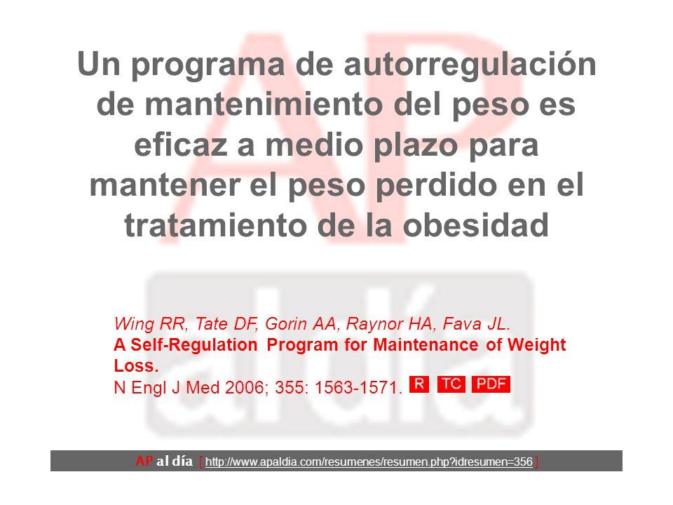 Un programa de autorregulación de mantenimiento del peso es eficaz a medio plazo para mantener el peso perdido en el tratamiento de la obesidad AP al día [ http://www.apaldia.com/resumenes/resumen.php?idresumen=356 ] Wing RR, Tate DF, Gorin AA, Raynor HA, Fava JL.