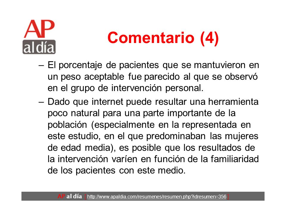 AP al día [ http://www.apaldia.com/resumenes/resumen.php?idresumen=356 ] Comentario (3) La intervención estudiada en este trabajo combina varias de estas estrategias y ha mostrado ser moderadamente eficaz.