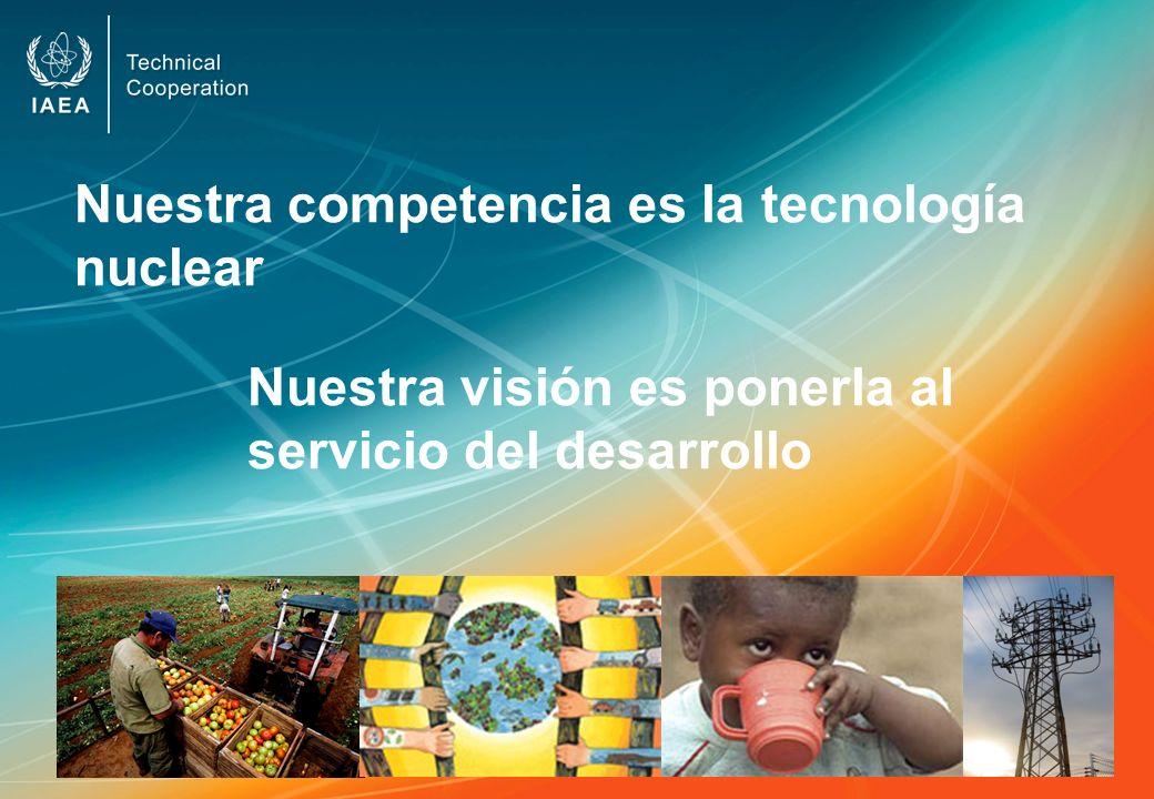 Nuestra competencia es la tecnología nuclear Nuestra visión es ponerla al servicio del desarrollo