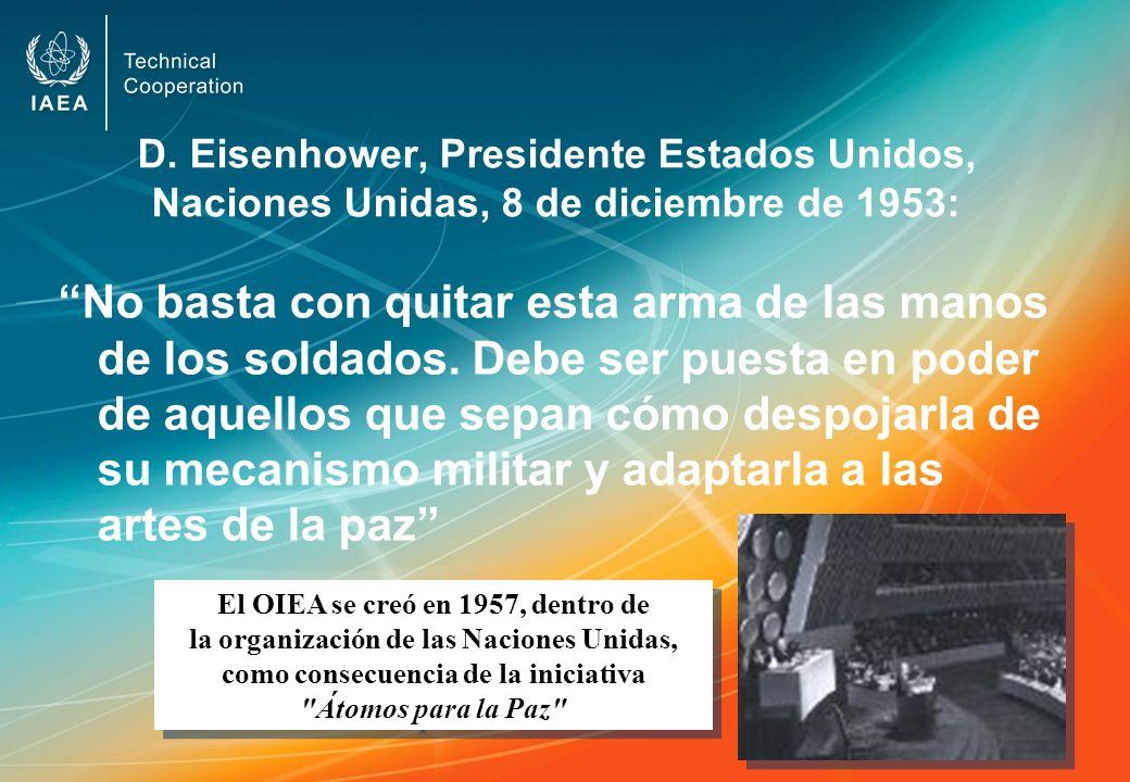 D. Eisenhower, Presidente Estados Unidos, Naciones Unidas, 8 de diciembre de 1953: No basta con quitar esta arma de las manos de los soldados. Debe se