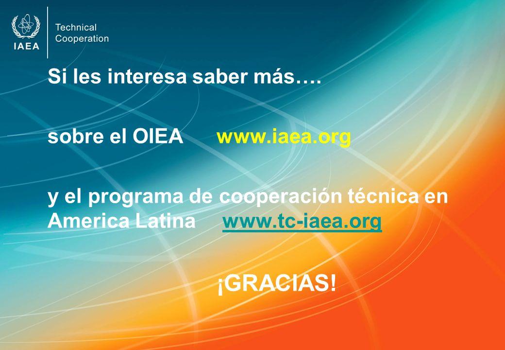 Si les interesa saber más…. sobre el OIEA www.iaea.org y el programa de cooperación técnica en America Latina www.tc-iaea.orgwww.tc-iaea.org ¡GRACIAS!