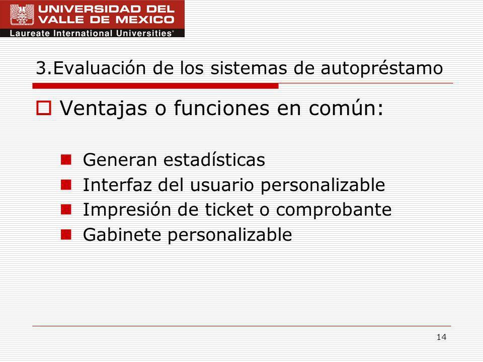 14 3.Evaluación de los sistemas de autopréstamo Ventajas o funciones en común: Generan estadísticas Interfaz del usuario personalizable Impresión de ticket o comprobante Gabinete personalizable
