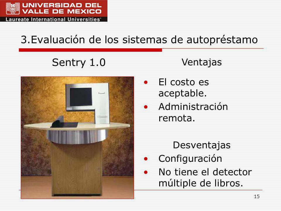 15 3.Evaluación de los sistemas de autopréstamo Sentry 1.0 Ventajas El costo es aceptable.