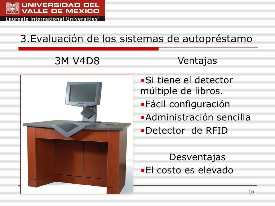16 3.Evaluación de los sistemas de autopréstamo 3M V4D8 Ventajas Si tiene el detector múltiple de libros.