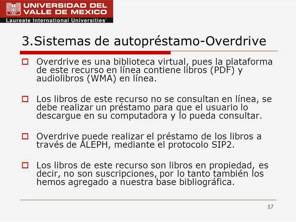 17 3.Sistemas de autopréstamo-Overdrive Overdrive es una biblioteca virtual, pues la plataforma de este recurso en línea contiene libros (PDF) y audiolibros (WMA) en línea.