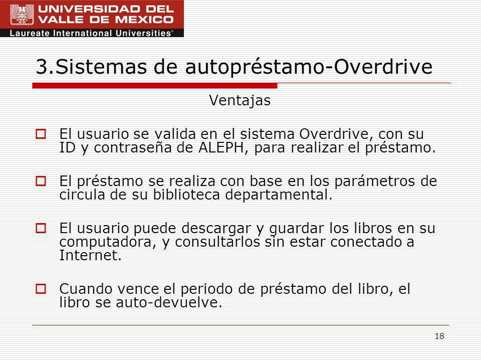 18 3.Sistemas de autopréstamo-Overdrive Ventajas El usuario se valida en el sistema Overdrive, con su ID y contraseña de ALEPH, para realizar el préstamo.