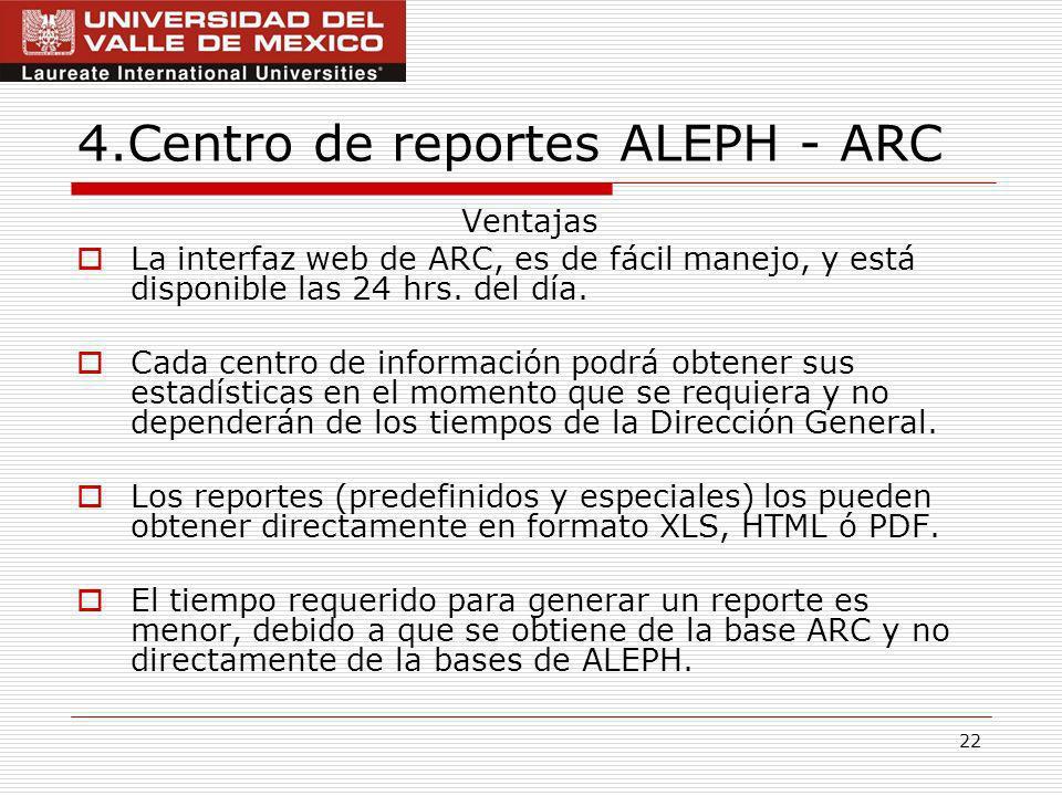 22 4.Centro de reportes ALEPH - ARC Ventajas La interfaz web de ARC, es de fácil manejo, y está disponible las 24 hrs.