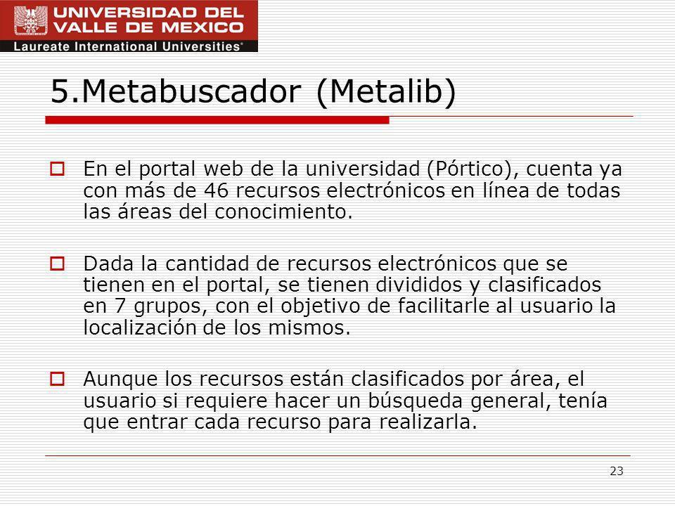23 5.Metabuscador (Metalib) En el portal web de la universidad (Pórtico), cuenta ya con más de 46 recursos electrónicos en línea de todas las áreas del conocimiento.