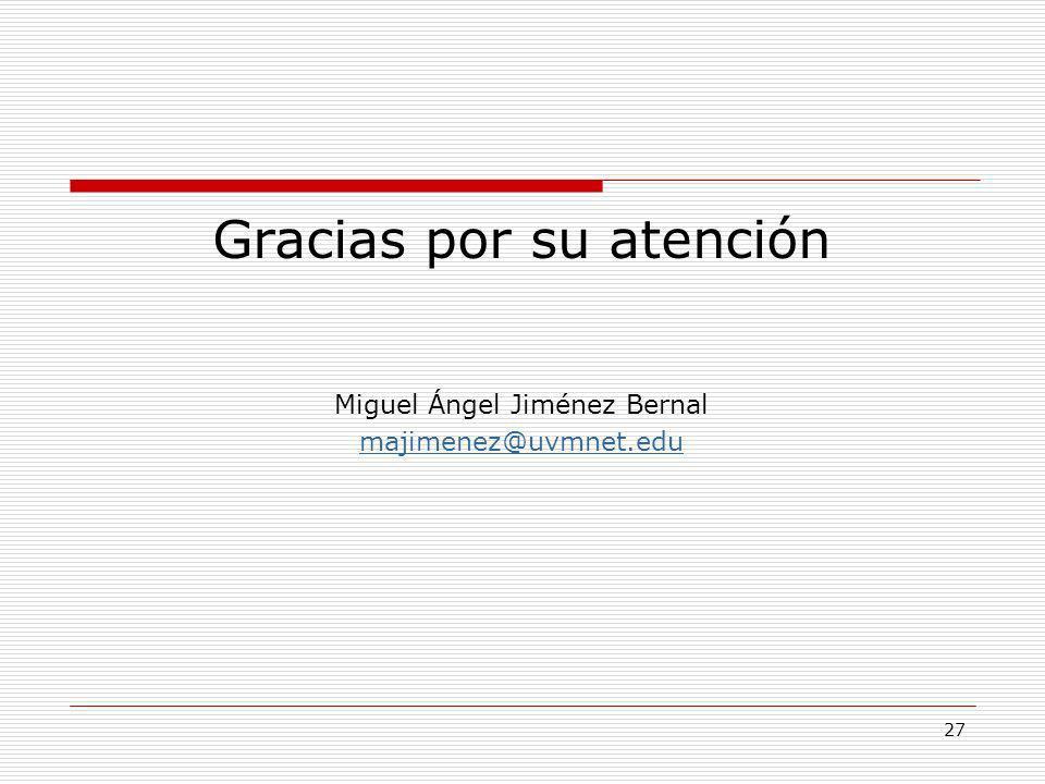 27 Gracias por su atención Miguel Ángel Jiménez Bernal majimenez@uvmnet.edu