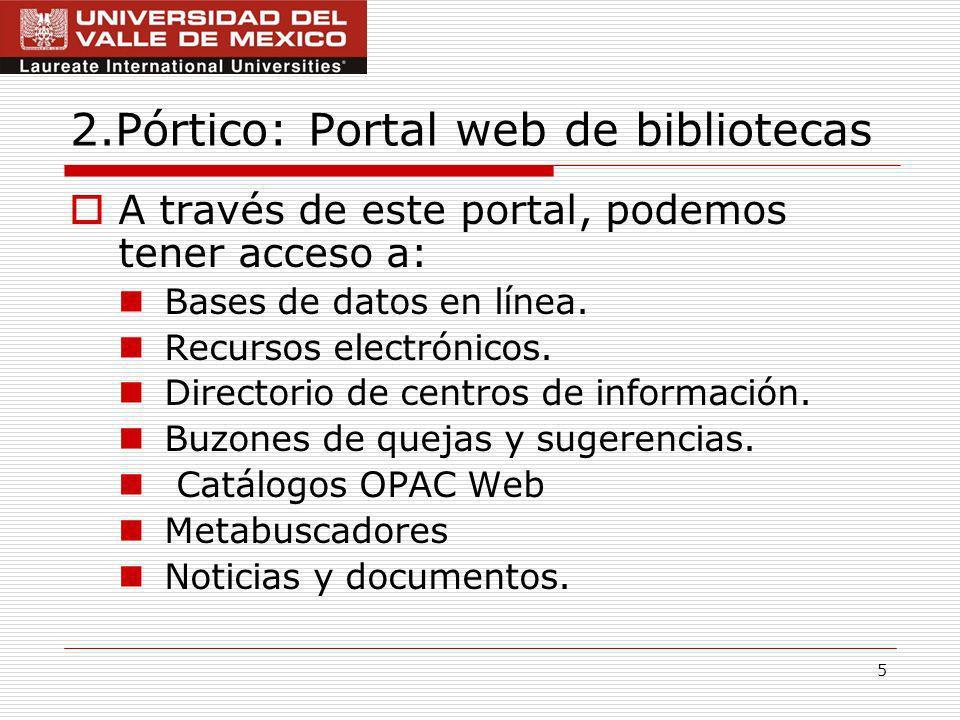 5 2.Pórtico: Portal web de bibliotecas A través de este portal, podemos tener acceso a: Bases de datos en línea.