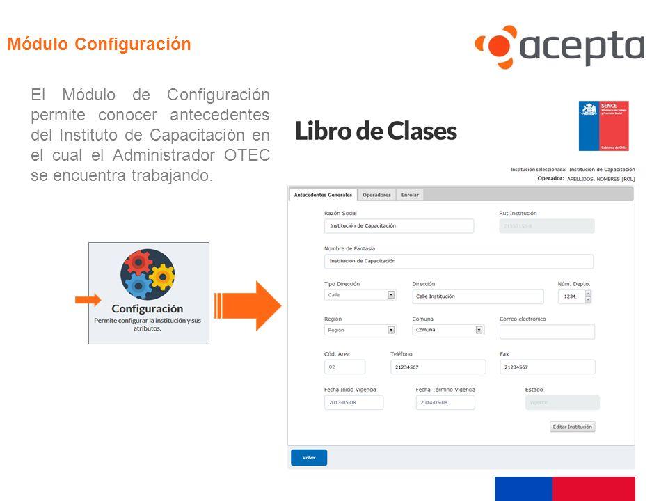 Visualización El Módulo de Configuración permite conocer antecedentes del Instituto de Capacitación en el cual el Administrador OTEC se encuentra trab