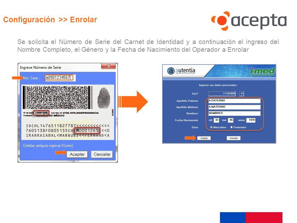 Visualización Configuración >> Enrolar Se solicita el Número de Serie del Carnet de Identidad y a continuación el ingreso del Nombre Completo, el Géne