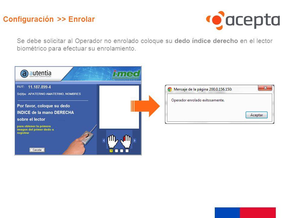 Visualización Configuración >> Enrolar Se debe solicitar al Operador no enrolado coloque su dedo índice derecho en el lector biométrico para efectuar