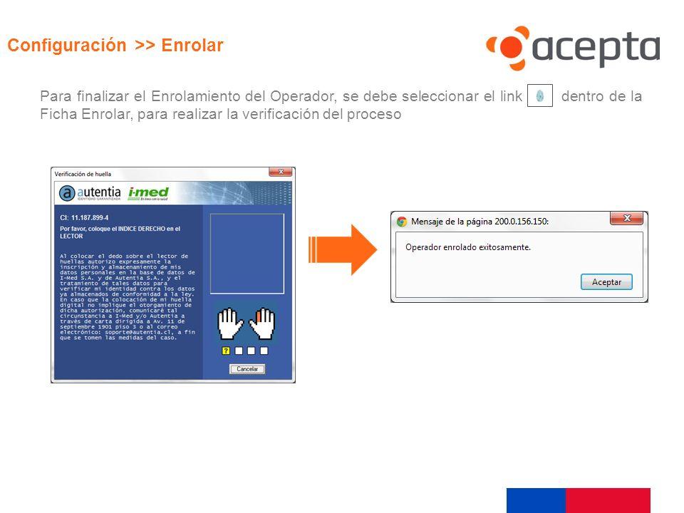 Visualización Configuración >> Enrolar Para finalizar el Enrolamiento del Operador, se debe seleccionar el link dentro de la Ficha Enrolar, para reali