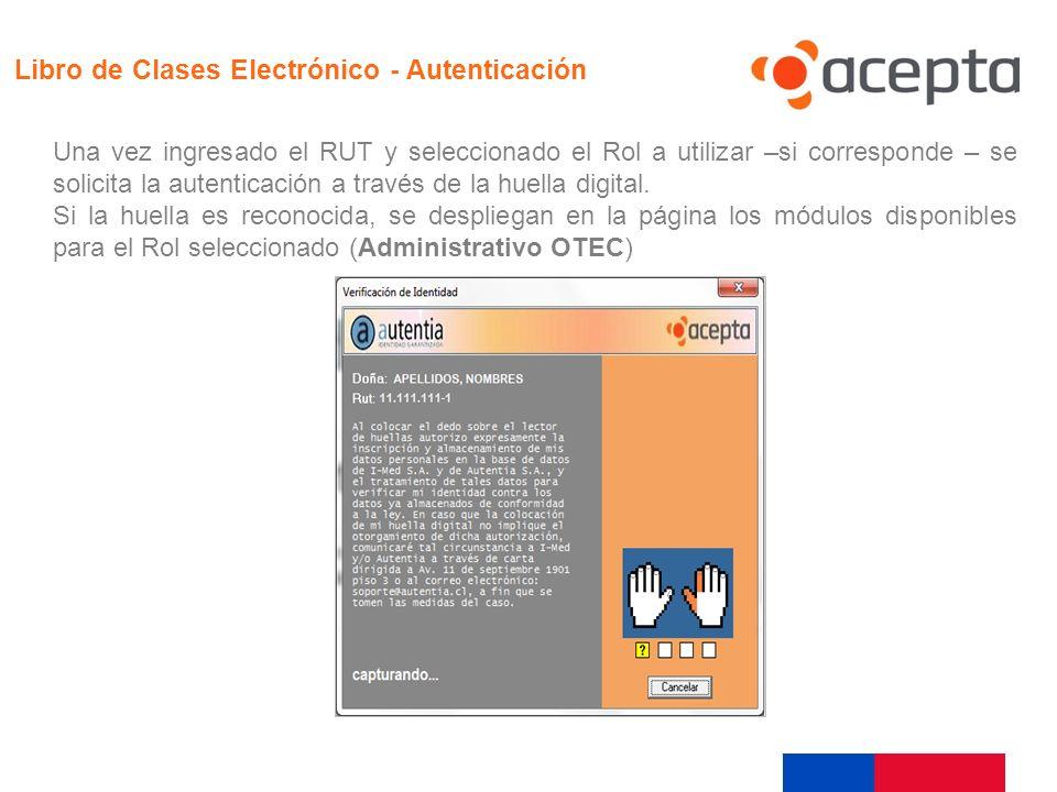 Ejecución Una vez ingresado el RUT y seleccionado el Rol a utilizar –si corresponde – se solicita la autenticación a través de la huella digital. Si l