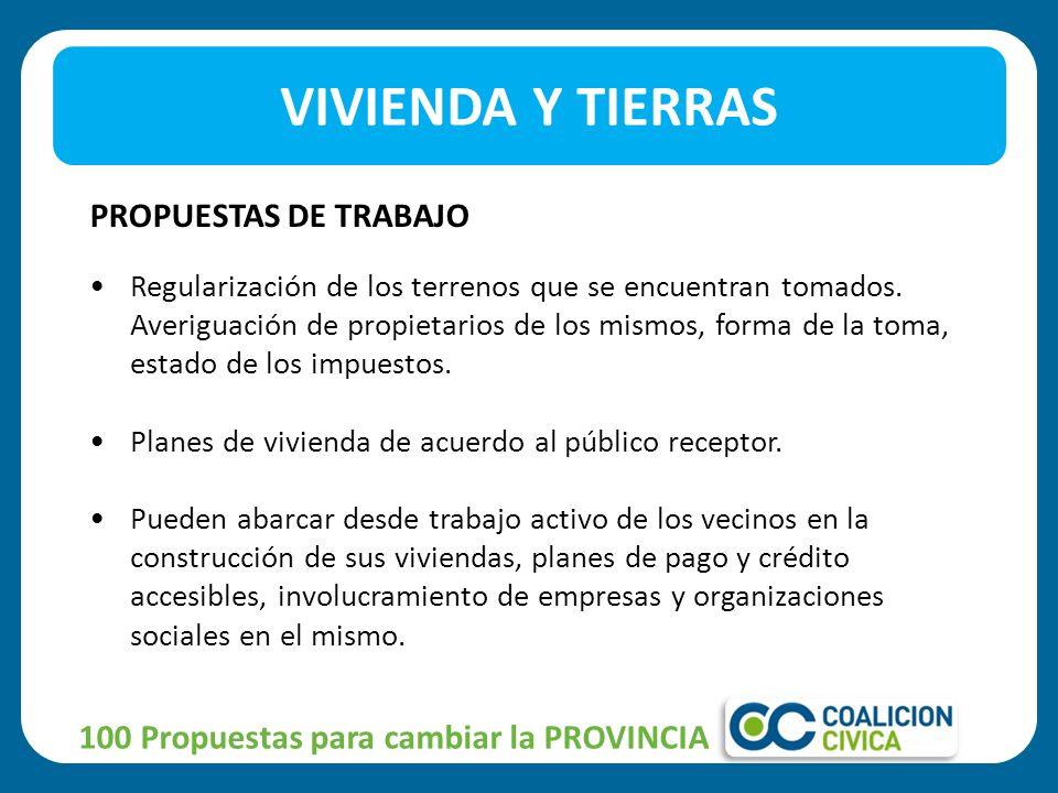 100 Propuestas para cambiar la PROVINCIA PROPUESTAS DE TRABAJO Regularización de los terrenos que se encuentran tomados.