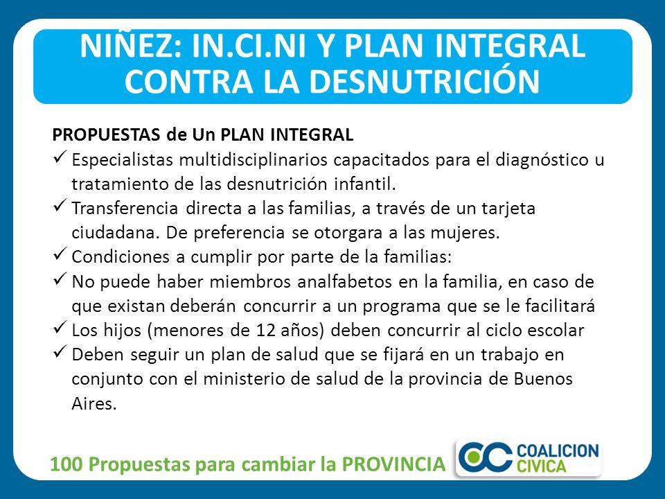 100 Propuestas para cambiar la PROVINCIA NIÑEZ: IN.CI.NI Y PLAN INTEGRAL CONTRA LA DESNUTRICIÓN PROPUESTAS de Un PLAN INTEGRAL Especialistas multidisciplinarios capacitados para el diagnóstico u tratamiento de las desnutrición infantil.