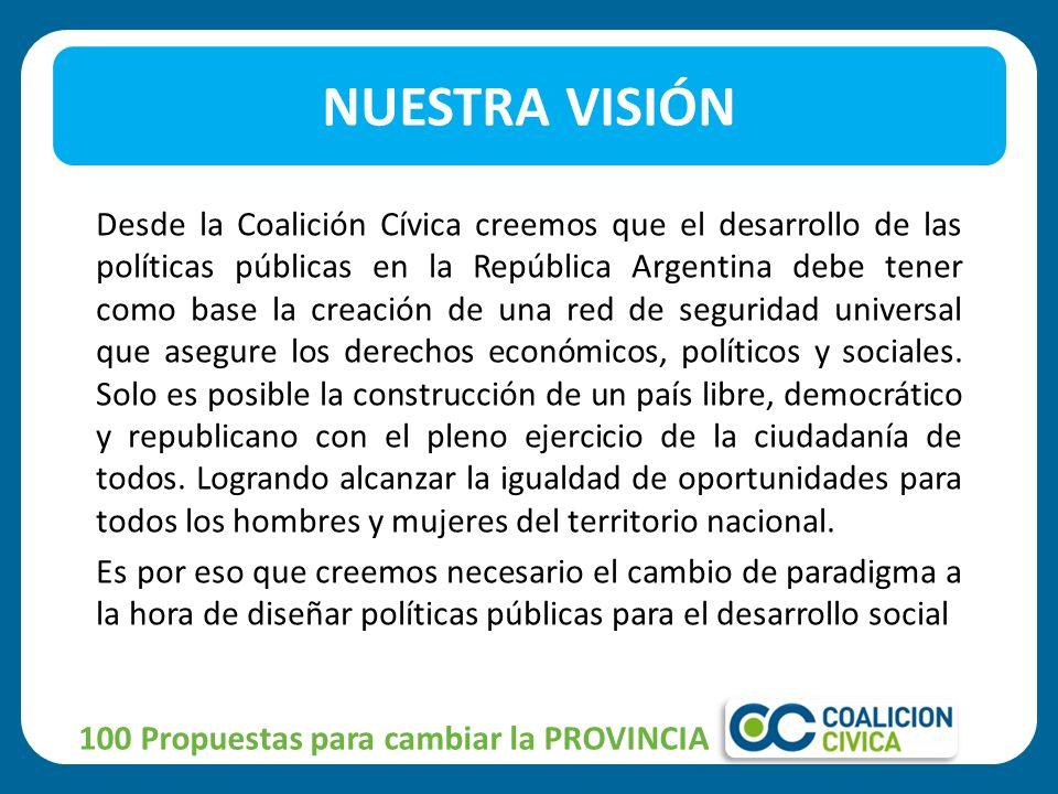 Desde la Coalición Cívica creemos que el desarrollo de las políticas públicas en la República Argentina debe tener como base la creación de una red de seguridad universal que asegure los derechos económicos, políticos y sociales.