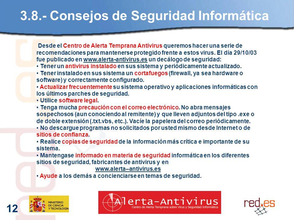 12 3.8.- Consejos de Seguridad Informática Desde el Centro de Alerta Temprana Antivirus queremos hacer una serie de recomendaciones para mantenerse protegido frente a estos virus.