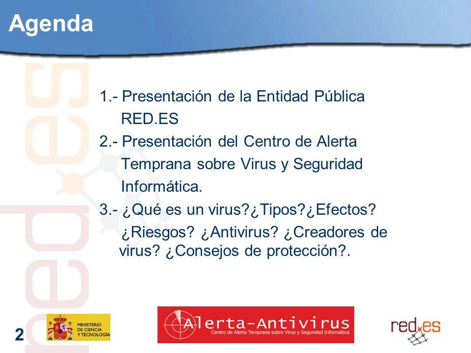 2 Agenda 1.- Presentación de la Entidad Pública RED.ES 2.- Presentación del Centro de Alerta Temprana sobre Virus y Seguridad Informática.