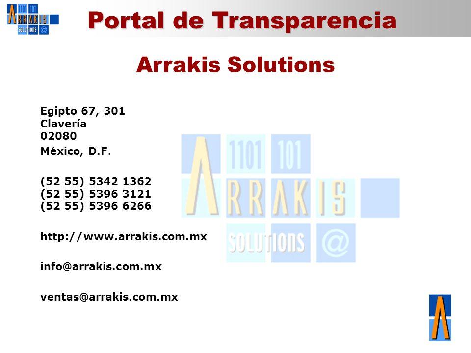 Portal de Transparencia Arrakis Solutions Egipto 67, 301 Clavería 02080 México, D.F. (52 55) 5342 1362 (52 55) 5396 3121 (52 55) 5396 6266 http://www.