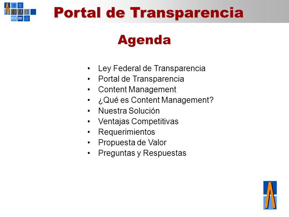 Portal de Transparencia Agenda Ley Federal de Transparencia Portal de Transparencia Content Management ¿Qué es Content Management? Nuestra Solución Ve
