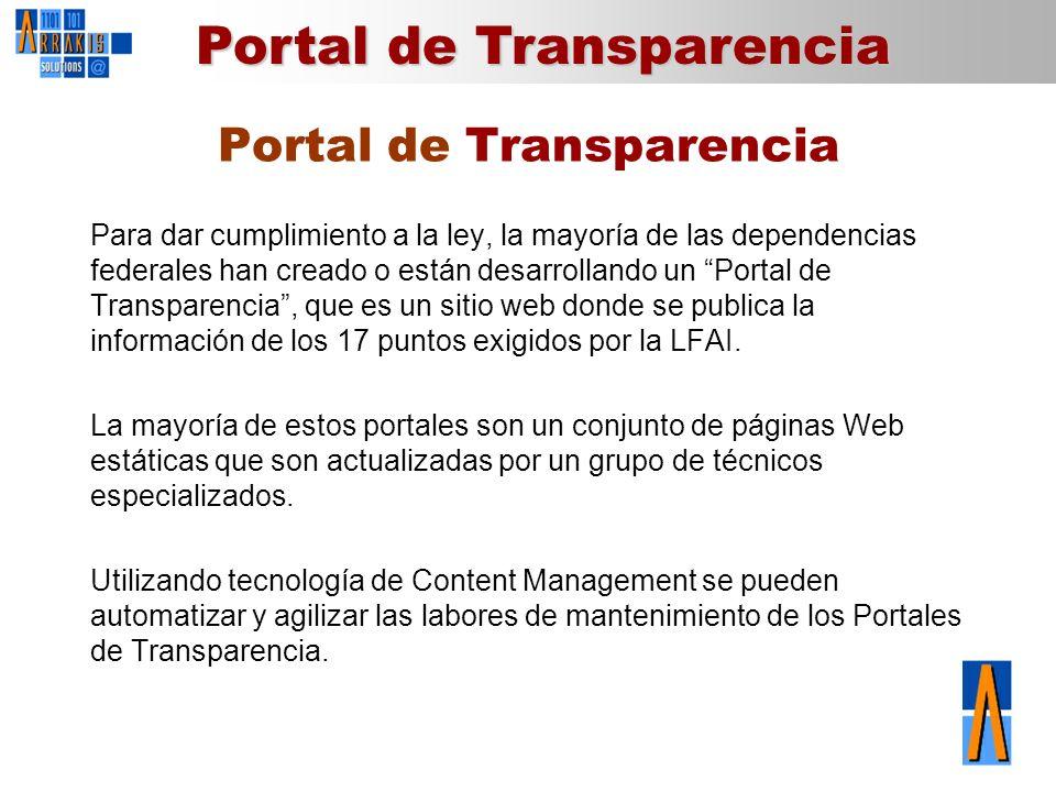 Portal de Transparencia Para dar cumplimiento a la ley, la mayoría de las dependencias federales han creado o están desarrollando un Portal de Transpa