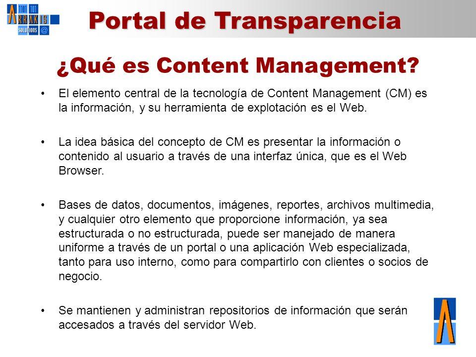 Portal de Transparencia ¿Qué es Content Management? El elemento central de la tecnología de Content Management (CM) es la información, y su herramient