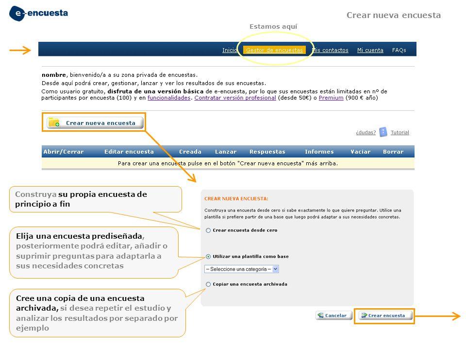 Construya su propia encuesta de principio a fin Estamos aquí Crear nueva encuesta Cree una copia de una encuesta archivada, si desea repetir el estudi